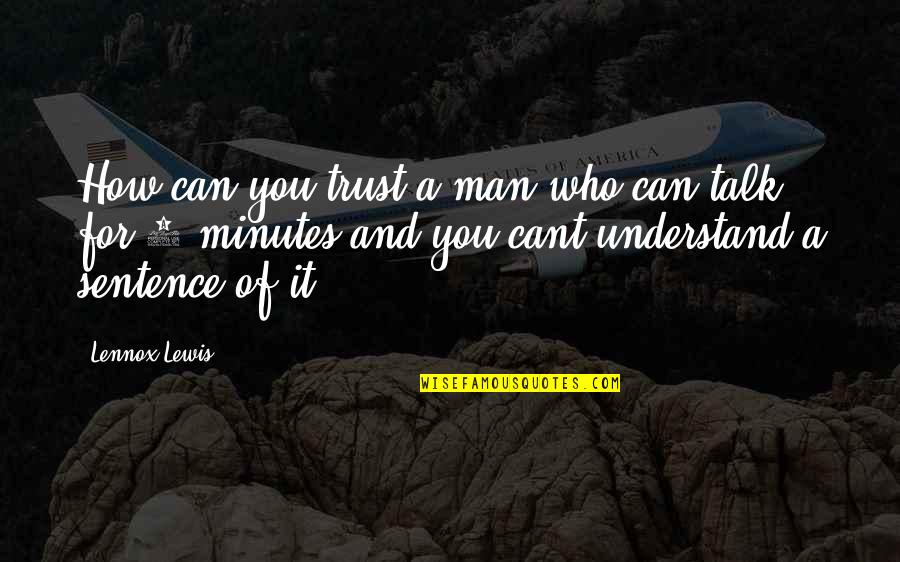Can Trust A Man Quotes By Lennox Lewis: How can you trust a man who can