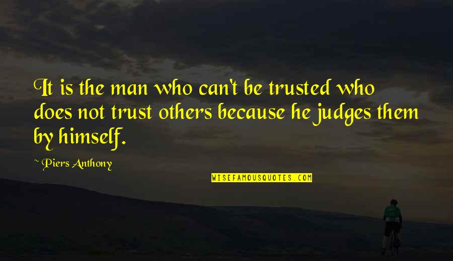 Can Trust A Man Quotes By Piers Anthony: It is the man who can't be trusted