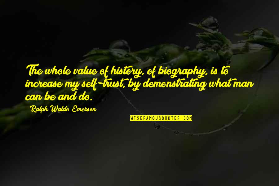 Can Trust A Man Quotes By Ralph Waldo Emerson: The whole value of history, of biography, is