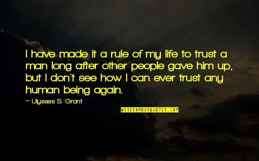Can Trust A Man Quotes By Ulysses S. Grant: I have made it a rule of my