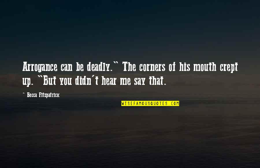 """Can U Hear Me Quotes By Becca Fitzpatrick: Arrogance can be deadly."""" The corners of his"""