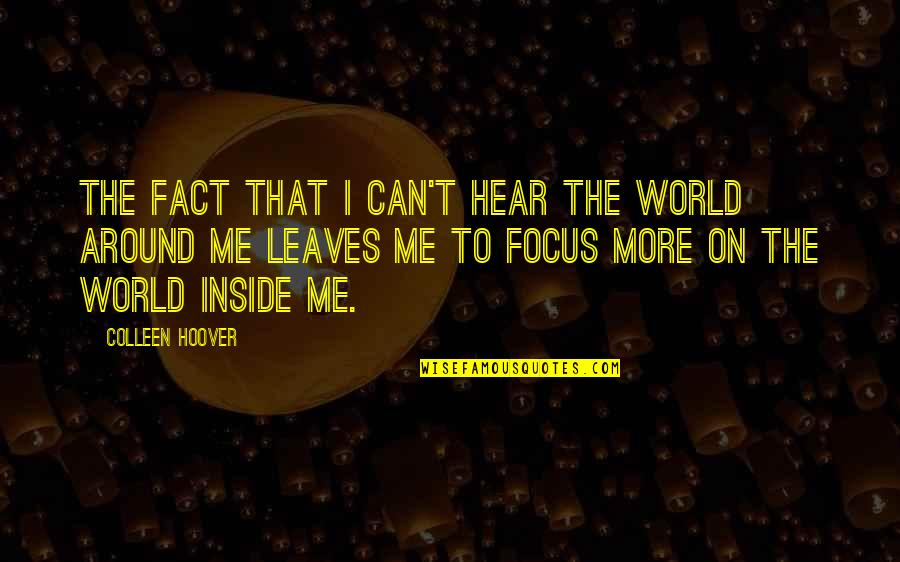 Can U Hear Me Quotes By Colleen Hoover: The fact that I can't hear the world