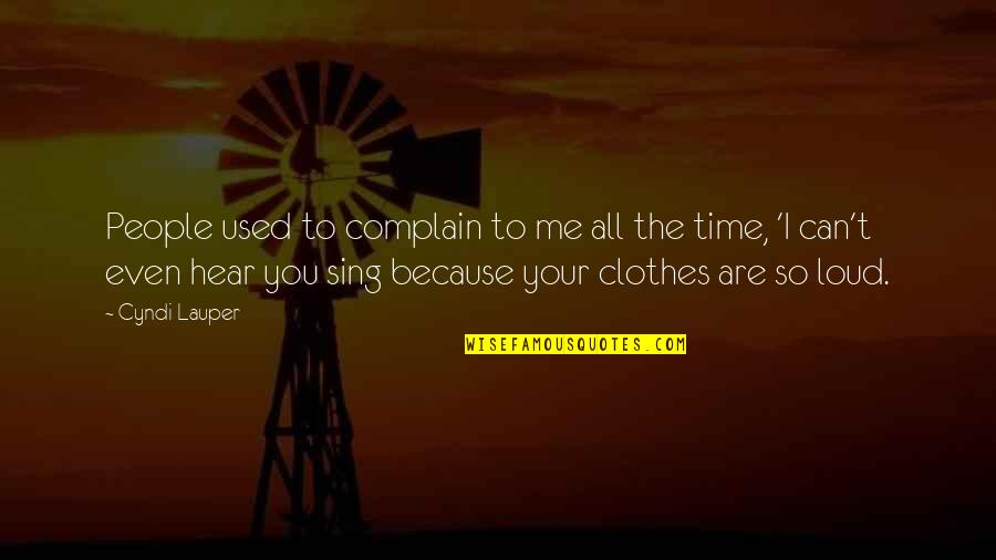 Can U Hear Me Quotes By Cyndi Lauper: People used to complain to me all the