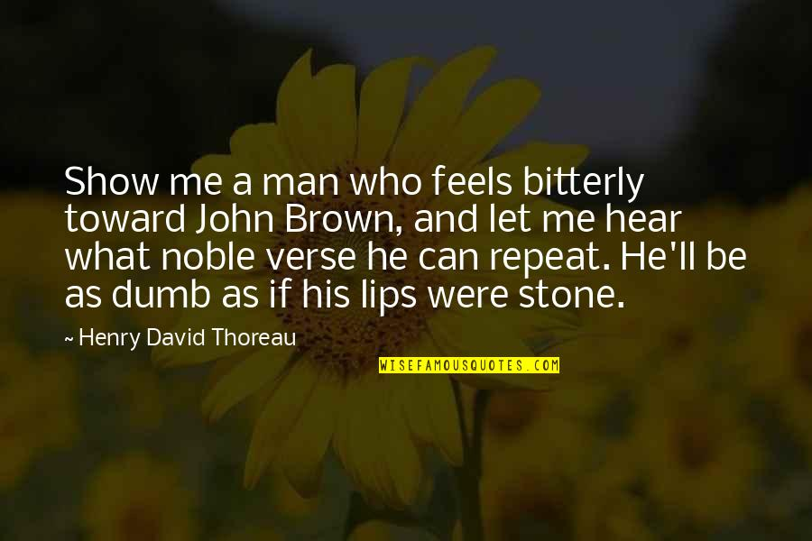 Can U Hear Me Quotes By Henry David Thoreau: Show me a man who feels bitterly toward
