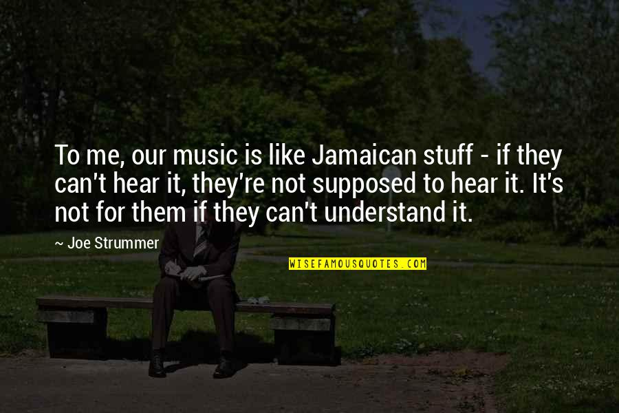 Can U Hear Me Quotes By Joe Strummer: To me, our music is like Jamaican stuff