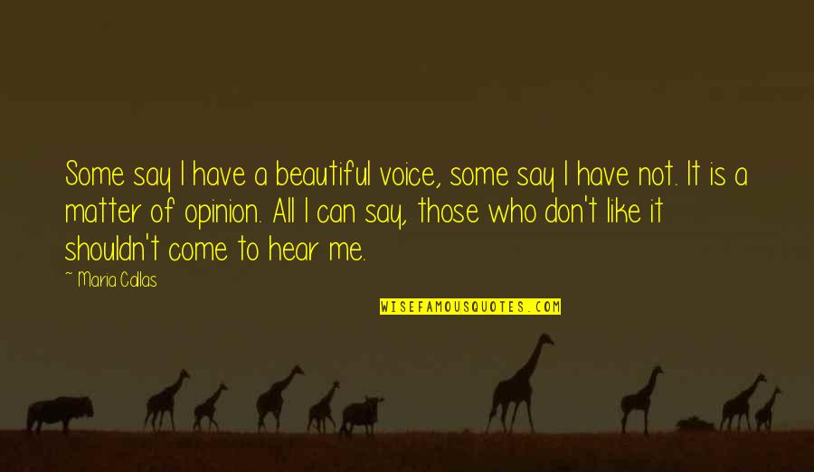Can U Hear Me Quotes By Maria Callas: Some say I have a beautiful voice, some
