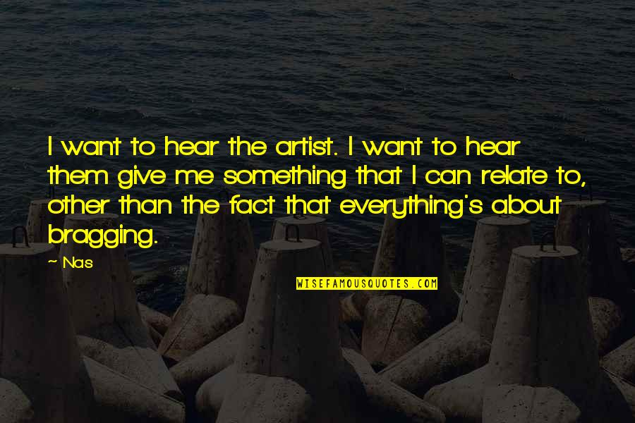 Can U Hear Me Quotes By Nas: I want to hear the artist. I want