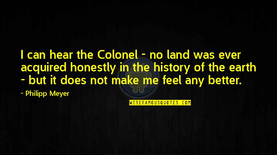 Can U Hear Me Quotes By Philipp Meyer: I can hear the Colonel - no land
