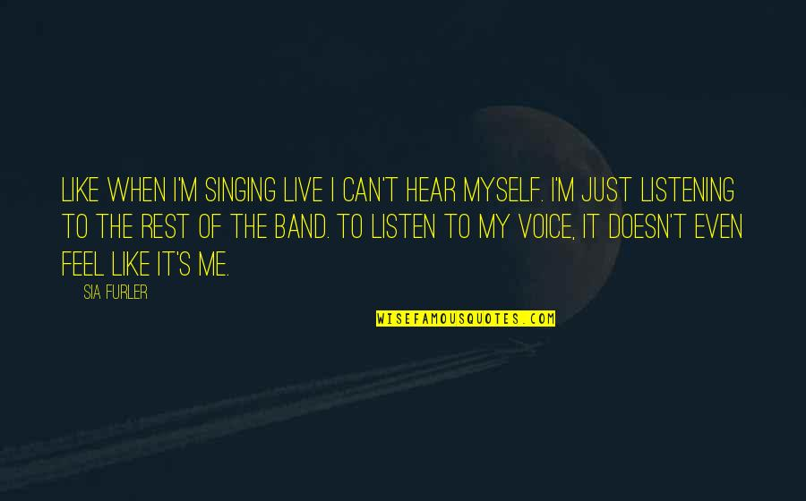 Can U Hear Me Quotes By Sia Furler: Like when I'm singing live I can't hear