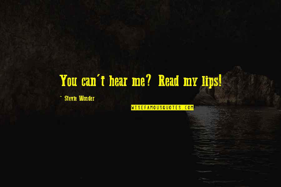 Can U Hear Me Quotes By Stevie Wonder: You can't hear me? Read my lips!