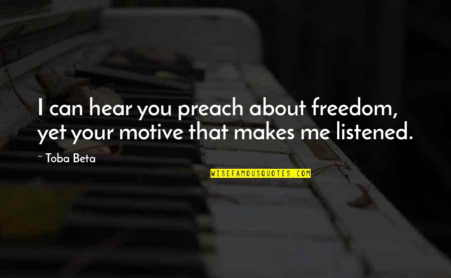 Can U Hear Me Quotes By Toba Beta: I can hear you preach about freedom, yet
