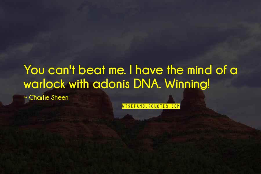 Can U Not Quotes By Charlie Sheen: You can't beat me. I have the mind