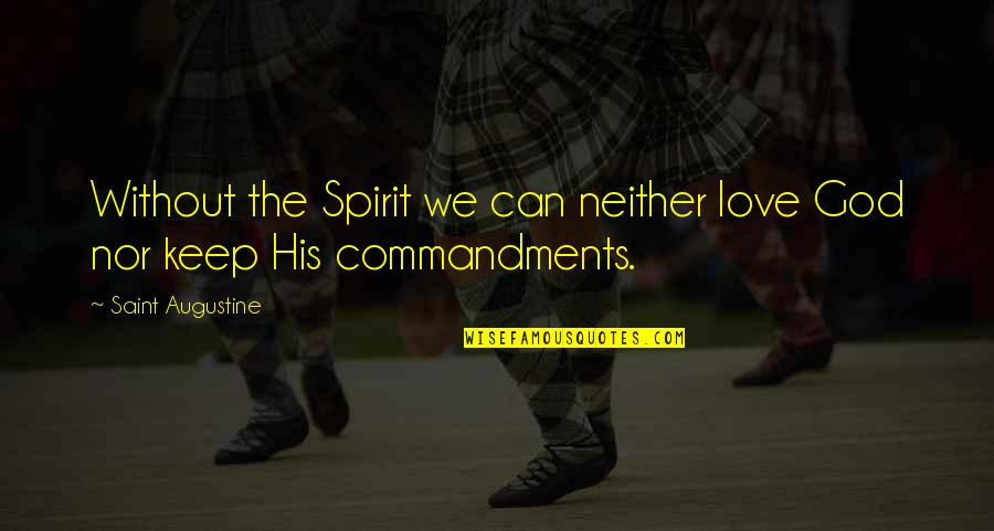 Can U Not Quotes By Saint Augustine: Without the Spirit we can neither love God