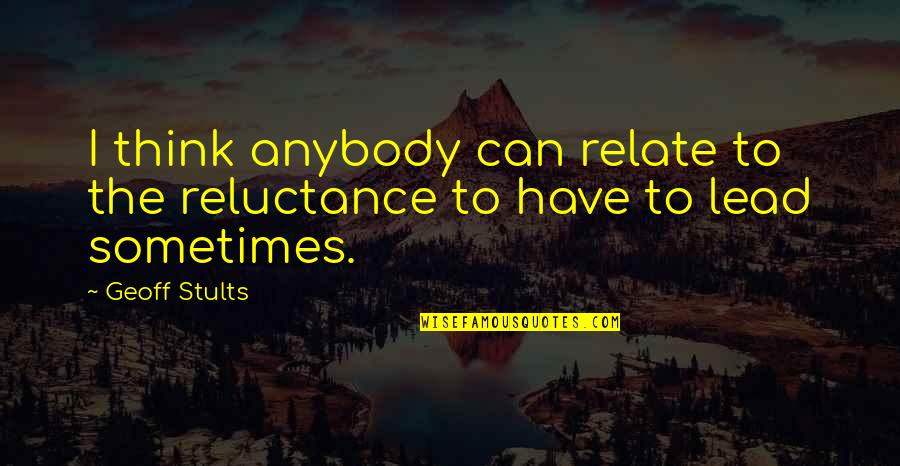 Can U Relate Quotes By Geoff Stults: I think anybody can relate to the reluctance