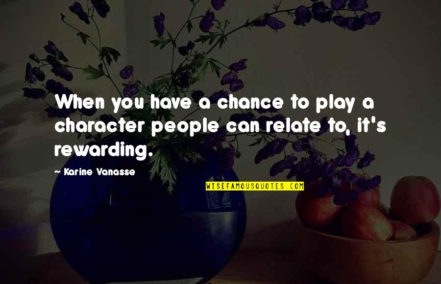 Can U Relate Quotes By Karine Vanasse: When you have a chance to play a