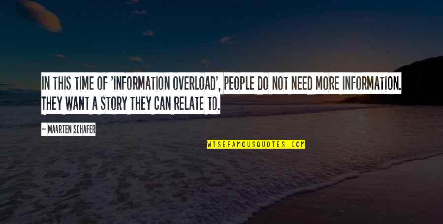 Can U Relate Quotes By Maarten Schafer: In this time of 'information overload', people do