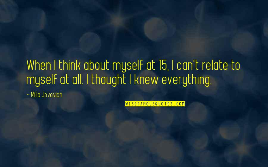 Can U Relate Quotes By Milla Jovovich: When I think about myself at 15, I