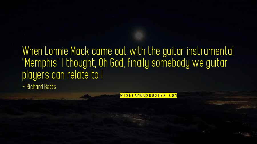Can U Relate Quotes By Richard Betts: When Lonnie Mack came out with the guitar