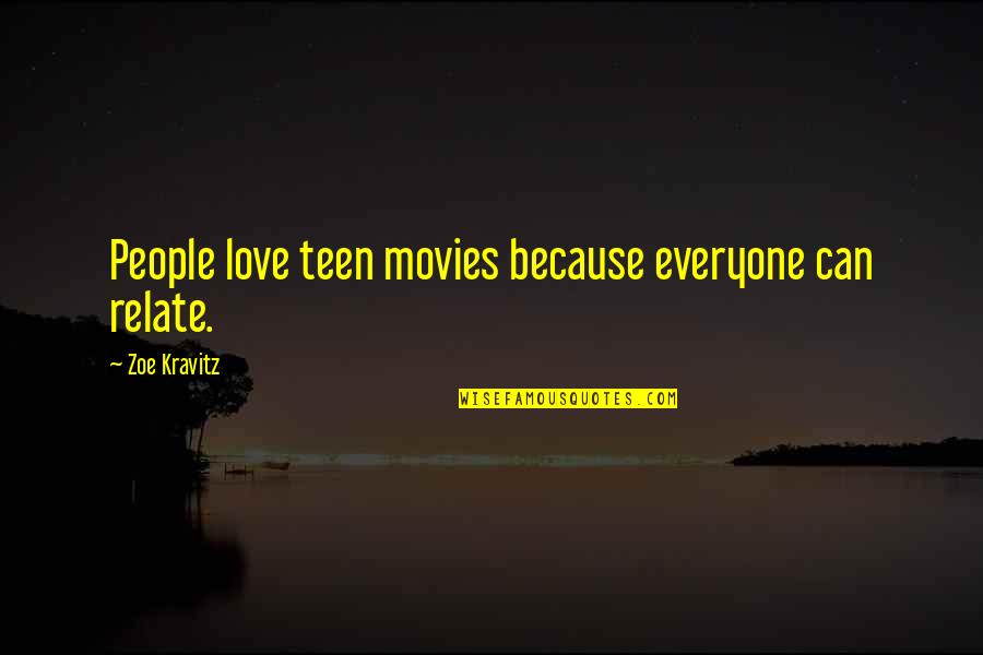 Can U Relate Quotes By Zoe Kravitz: People love teen movies because everyone can relate.