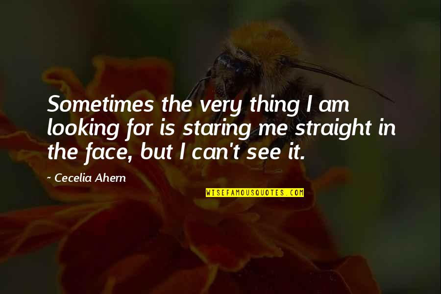 Can U See Me Quotes By Cecelia Ahern: Sometimes the very thing I am looking for