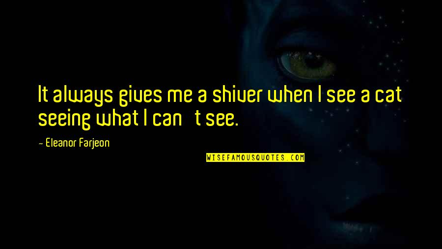 Can U See Me Quotes By Eleanor Farjeon: It always gives me a shiver when I