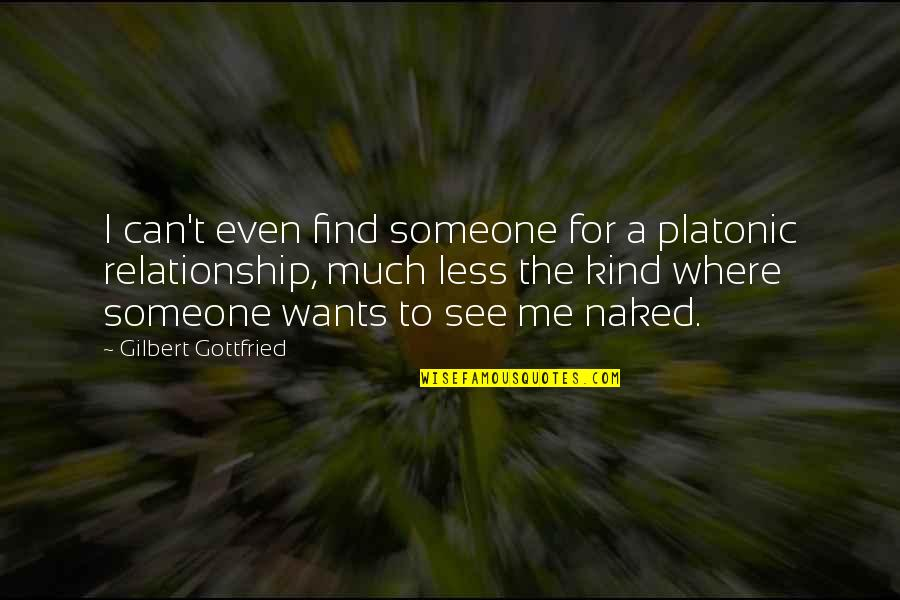 Can U See Me Quotes By Gilbert Gottfried: I can't even find someone for a platonic