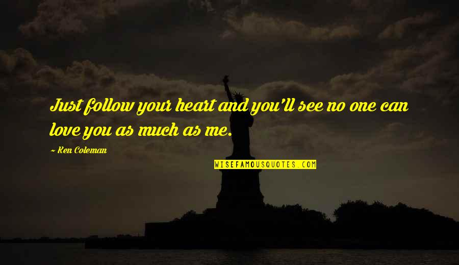 Can U See Me Quotes By Ken Coleman: Just follow your heart and you'll see no