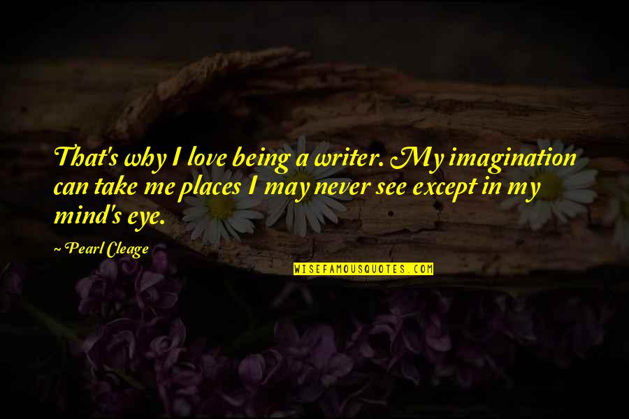 Can U See Me Quotes By Pearl Cleage: That's why I love being a writer. My