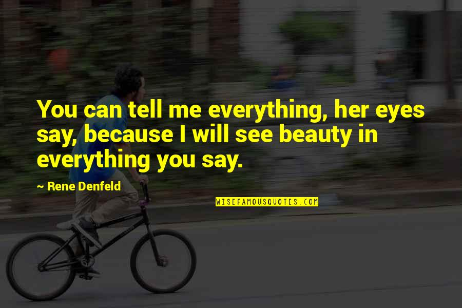 Can U See Me Quotes By Rene Denfeld: You can tell me everything, her eyes say,