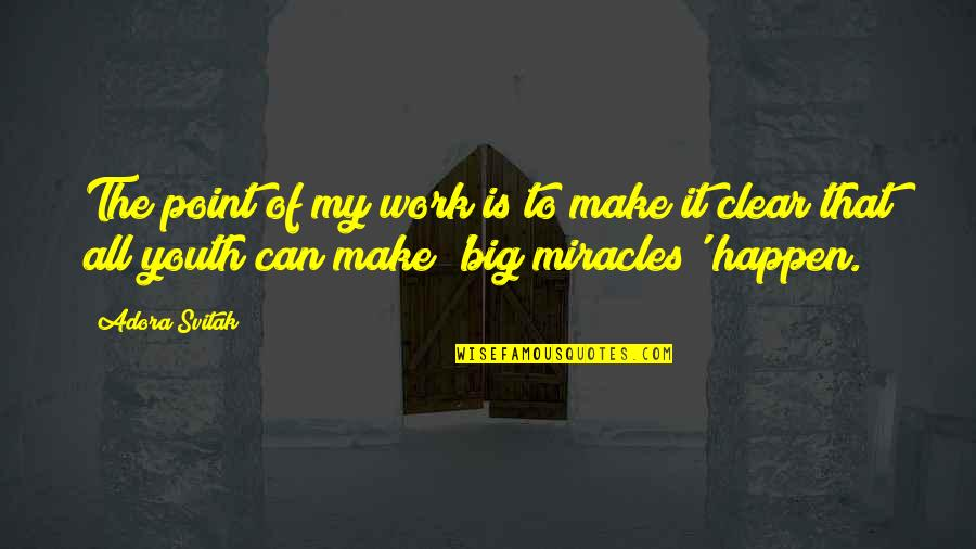 Can We Make It Work Quotes By Adora Svitak: The point of my work is to make