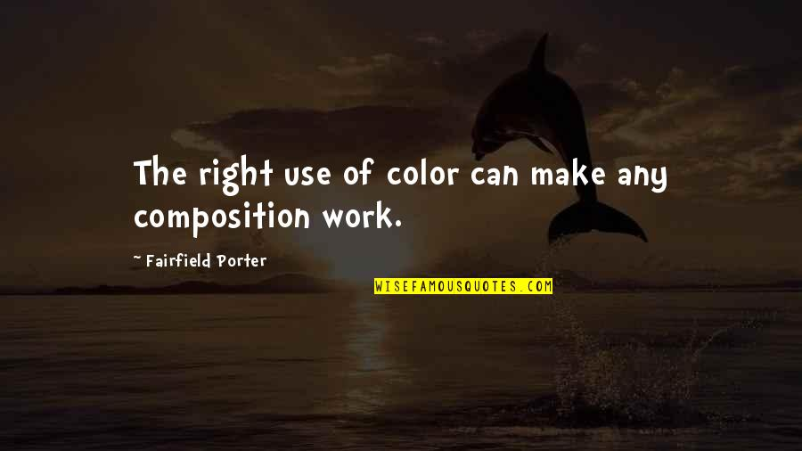 Can We Make It Work Quotes By Fairfield Porter: The right use of color can make any