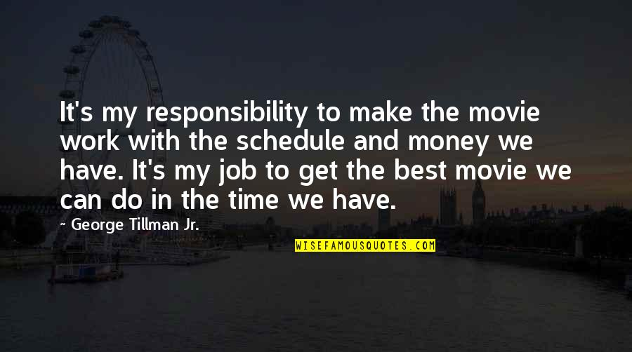 Can We Make It Work Quotes By George Tillman Jr.: It's my responsibility to make the movie work