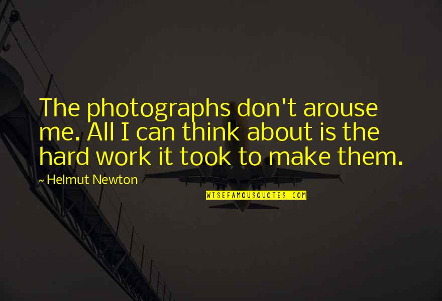 Can We Make It Work Quotes By Helmut Newton: The photographs don't arouse me. All I can