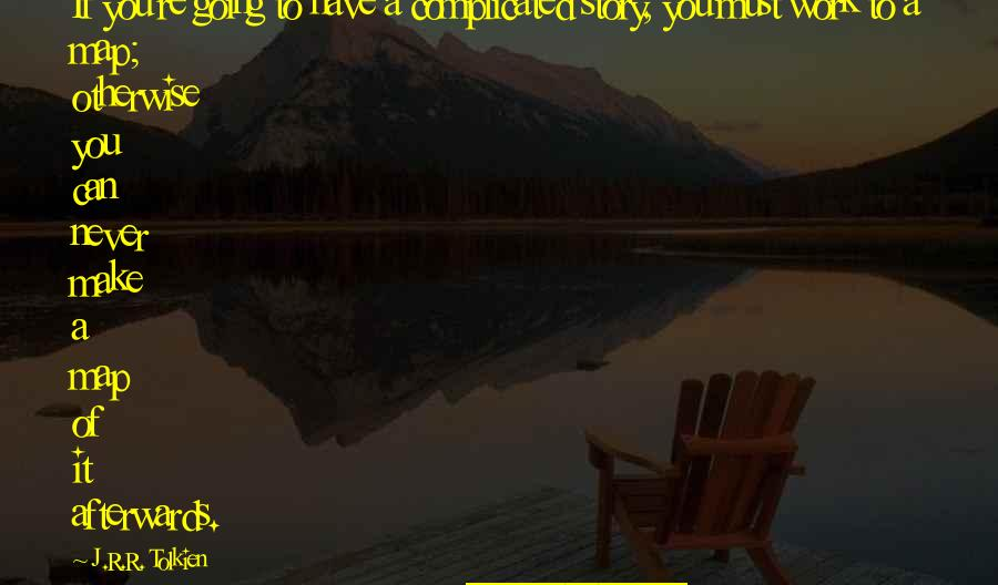 Can We Make It Work Quotes By J.R.R. Tolkien: If you're going to have a complicated story,