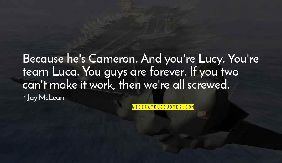 Can We Make It Work Quotes By Jay McLean: Because he's Cameron. And you're Lucy. You're team