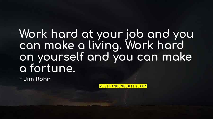 Can We Make It Work Quotes By Jim Rohn: Work hard at your job and you can