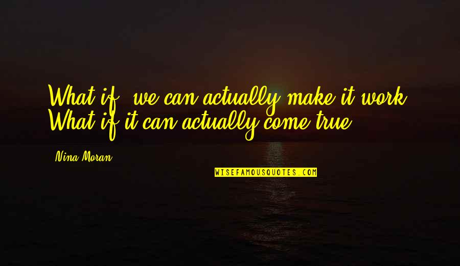 Can We Make It Work Quotes By Nina Moran: What if, we can actually make it work?