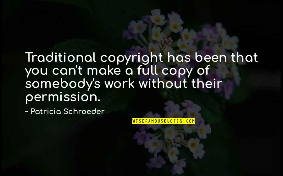 Can We Make It Work Quotes By Patricia Schroeder: Traditional copyright has been that you can't make