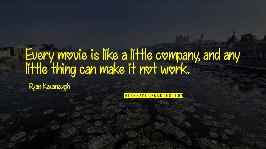 Can We Make It Work Quotes By Ryan Kavanaugh: Every movie is like a little company, and