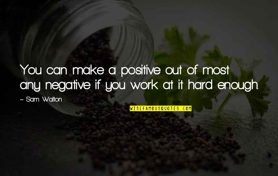 Can We Make It Work Quotes By Sam Walton: You can make a positive out of most