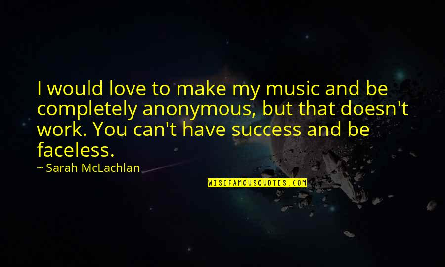 Can We Make It Work Quotes By Sarah McLachlan: I would love to make my music and