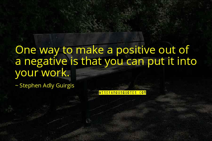Can We Make It Work Quotes By Stephen Adly Guirgis: One way to make a positive out of