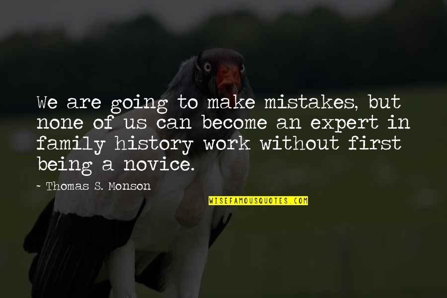 Can We Make It Work Quotes By Thomas S. Monson: We are going to make mistakes, but none
