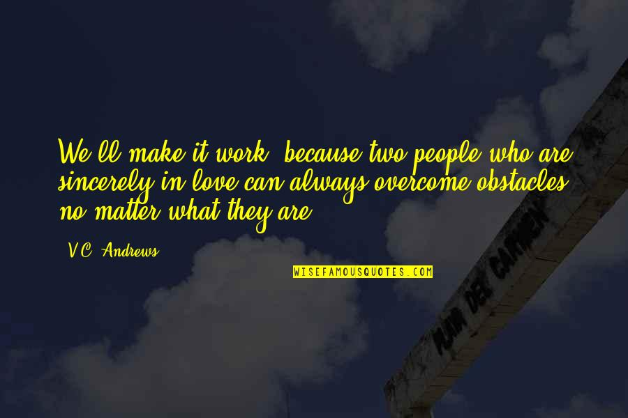 Can We Make It Work Quotes By V.C. Andrews: We'll make it work, because two people who