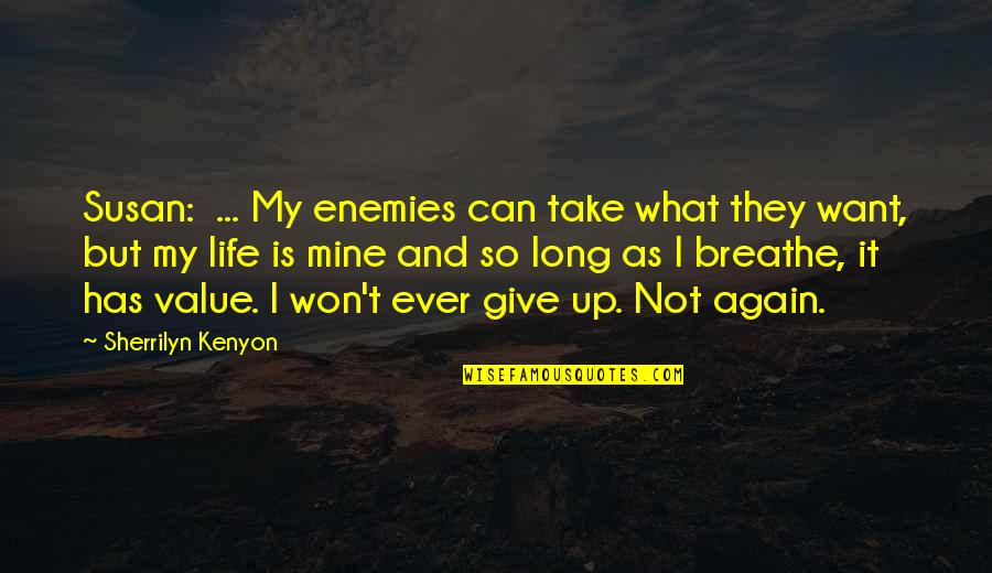 Can You Be Mine Again Quotes By Sherrilyn Kenyon: Susan: ... My enemies can take what they