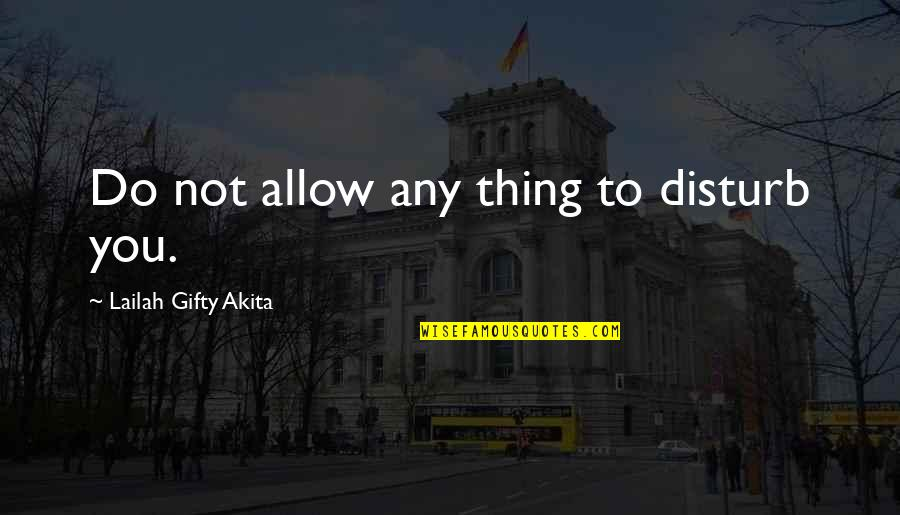 Canada Annuity Quotes By Lailah Gifty Akita: Do not allow any thing to disturb you.