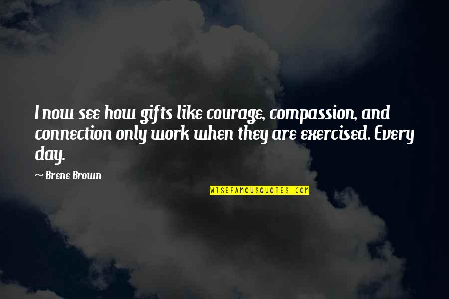 Canada In Afghanistan Quotes By Brene Brown: I now see how gifts like courage, compassion,