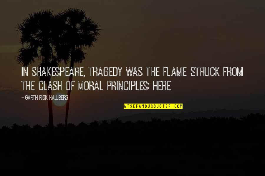 Canada In Afghanistan Quotes By Garth Risk Hallberg: In Shakespeare, tragedy was the flame struck from