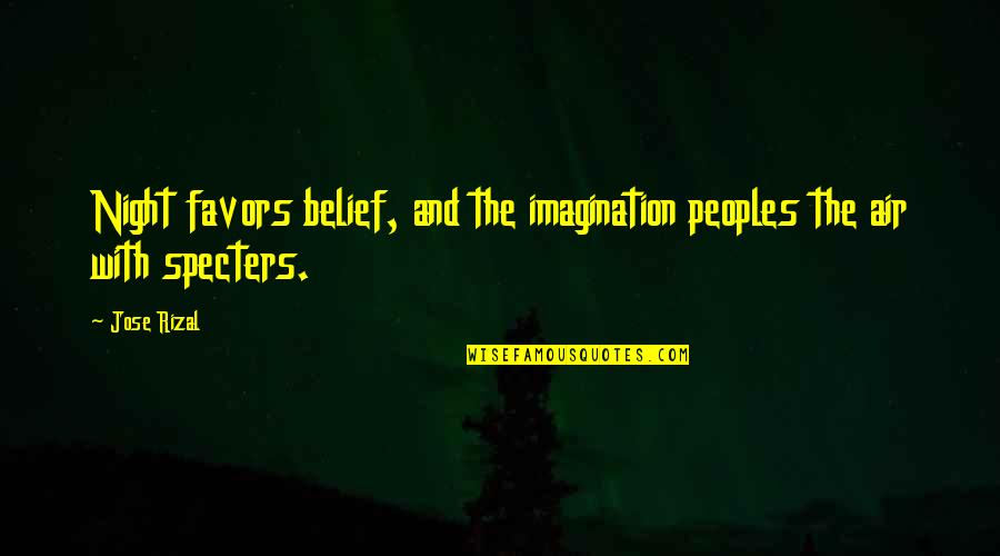 Canada In Afghanistan Quotes By Jose Rizal: Night favors belief, and the imagination peoples the