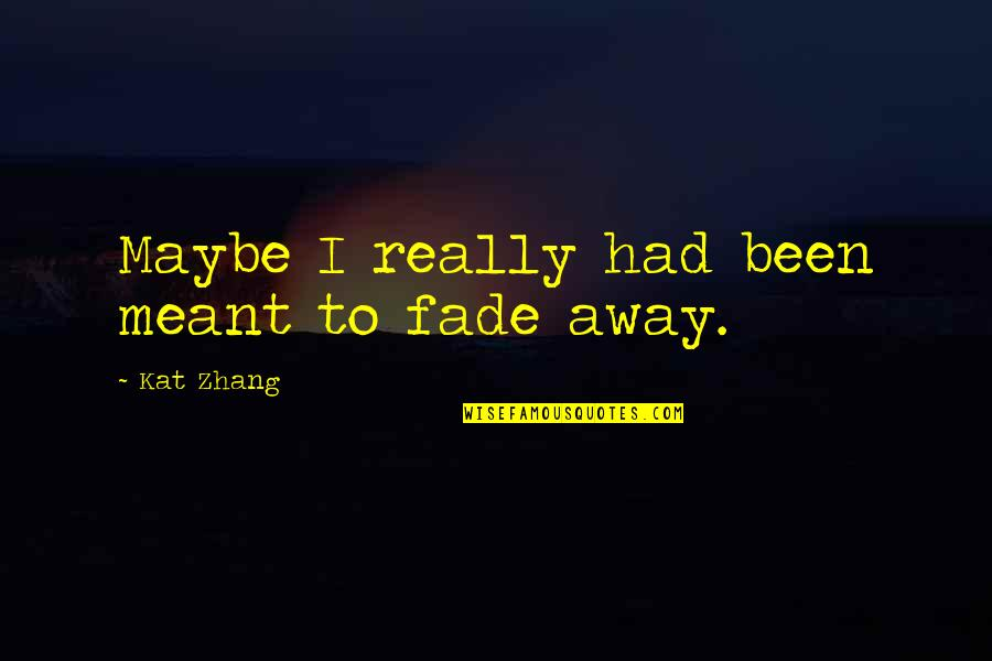 Canada In Afghanistan Quotes By Kat Zhang: Maybe I really had been meant to fade